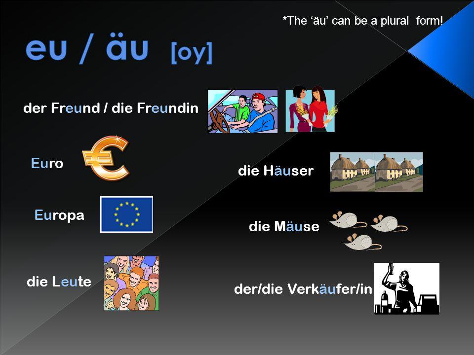eu / äu [oy] der Freund / die Freundin Euro die Häuser Europa